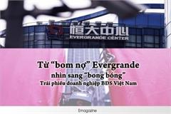 """""""Bom nợ"""" Evergrande và tiếng chuông cảnh tỉnh đối với Việt Nam"""