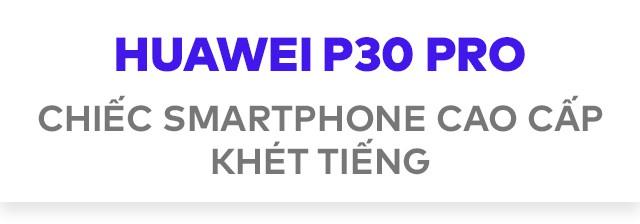Cảm xúc lẫn lộn khi cầm trên tay Huawei P30 Pro - Khúc khải hoàn bi tráng của hãng smartphone thứ 2 Thế giới? - Ảnh 2.