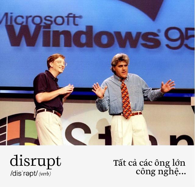 Disrupt: Từ tiếng Anh mà bạn buộc phải hiểu để lý giải sự vĩ đại của Apple, Google hay Microsoft - Ảnh 8.