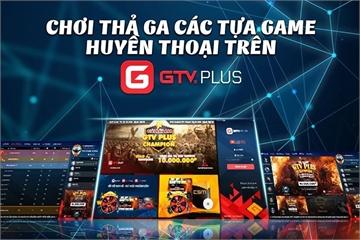 GTV Plus - Nơi sống lại quá khứ huy hoàng của những tựa game offline huyền thoại