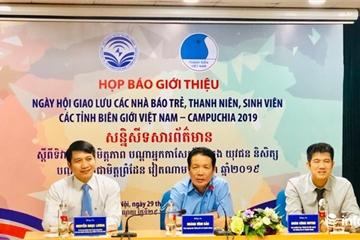 Lần đầu tiên giao lưu nhà báo trẻ, thanh niên các tỉnh biên giới Việt Nam - Campuchia