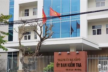 Đà Nẵng: Kỷ luật Phó Bí thư Quận ủy kê khai tài sản, thu nhập không đúng