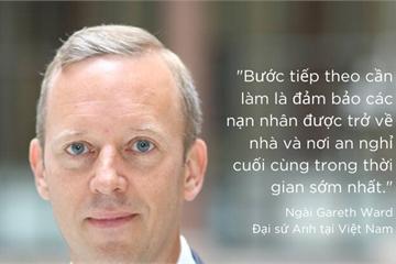 Đại sứ Anh tại Việt Nam: Mong 39 nạn nhân trở về nhà sớm nhất có thể