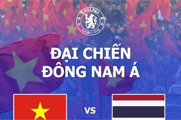 Đại chiến Việt Nam – Thái Lan: Chelsea chia lửa cùng đội tuyển và CĐV Việt Nam