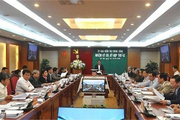 Kỳ họp 42 UBKT Trung ương: Xem xét, đề nghị kỷ luật loạt cán bộ vi phạm