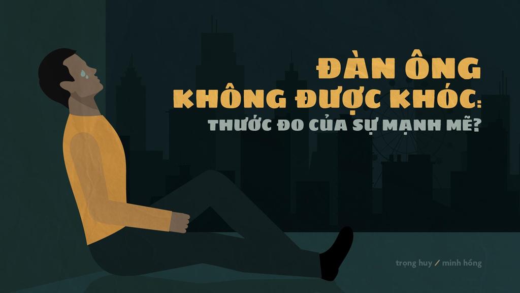 Dan ong khong duoc khoc: Thuoc do cua su manh me? hinh anh 2